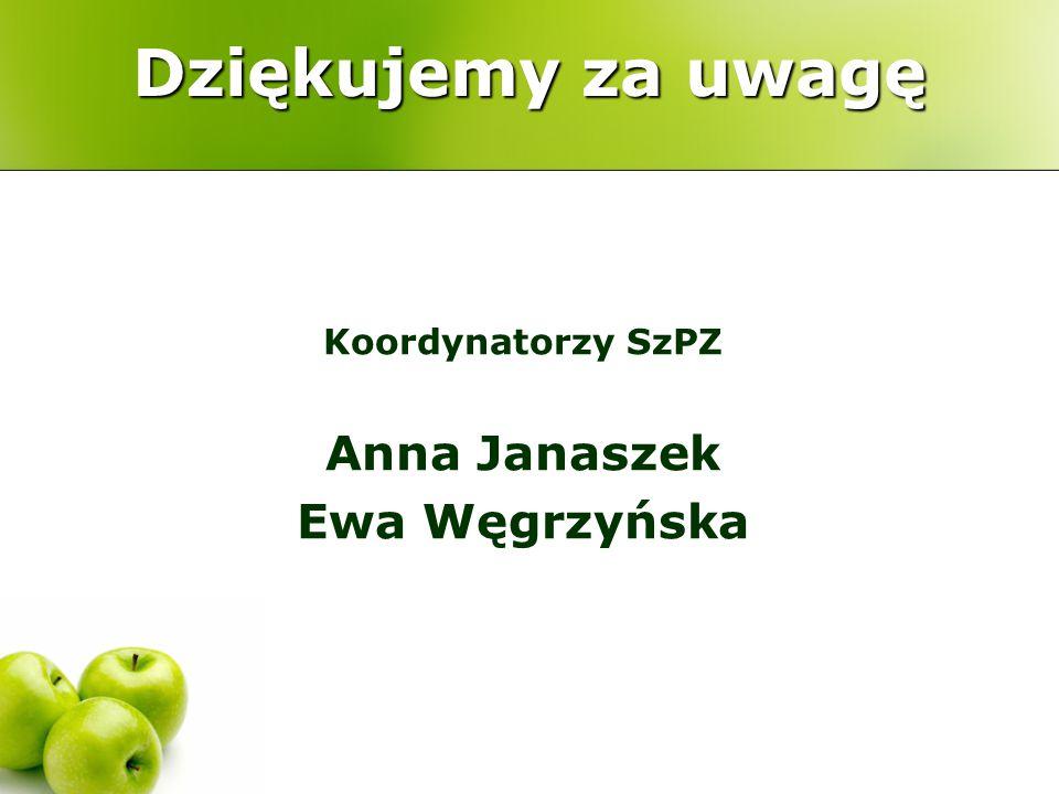 Dziękujemy za uwagę Koordynatorzy SzPZ Anna Janaszek Ewa Węgrzyńska