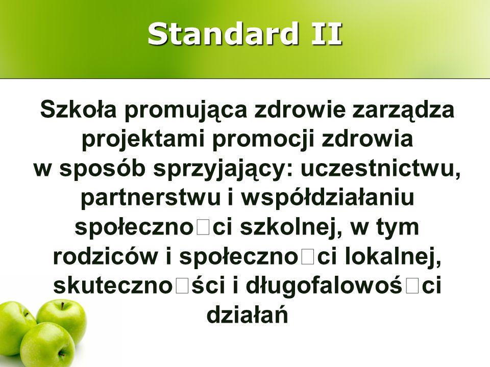 Standard II Szkoła promująca zdrowie zarządza projektami promocji zdrowia w sposób sprzyjający: uczestnictwu, partnerstwu i współdziałaniu społecznoœc