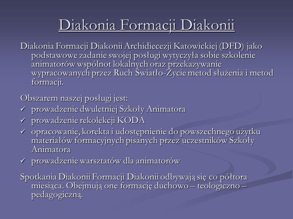 Diakonia Formacji Diakonii Diakonia Formacji Diakonii Archidiecezji Katowickiej (DFD) jako podstawowe zadanie swojej posługi wytyczyła sobie szkolenie animatorów wspólnot lokalnych oraz przekazywanie wypracowanych przez Ruch Światło-Życie metod służenia i metod formacji.