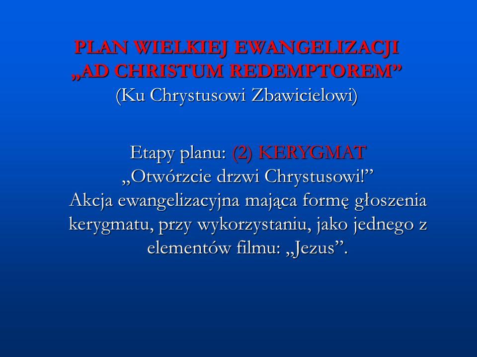 """PLAN WIELKIEJ EWANGELIZACJI """"AD CHRISTUM REDEMPTOREM"""" (Ku Chrystusowi Zbawicielowi) Etapy planu: (2) KERYGMAT """"Otwórzcie drzwi Chrystusowi!"""" Akcja ewa"""