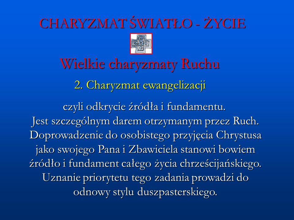 CHARYZMAT ŚWIATŁO - ŻYCIE Wielkie charyzmaty Ruchu 2. Charyzmat ewangelizacji czyli odkrycie źródła i fundamentu. Jest szczególnym darem otrzymanym pr