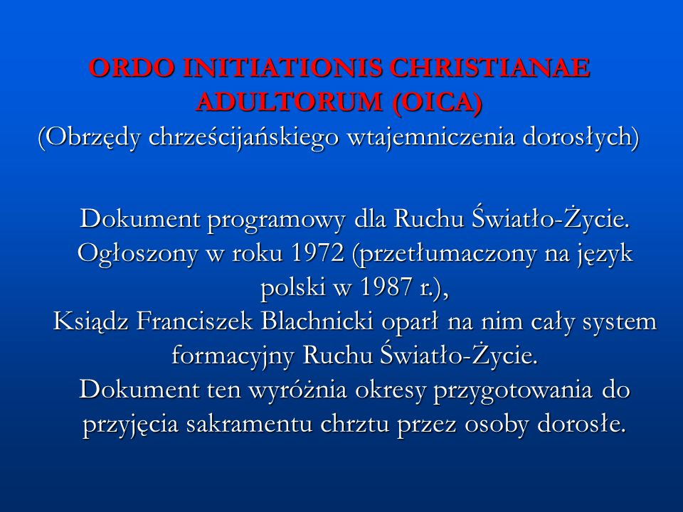 ORDO INITIATIONIS CHRISTIANAE ADULTORUM (OICA) (Obrzędy chrześcijańskiego wtajemniczenia dorosłych) Dokument programowy dla Ruchu Światło-Życie. Ogłos