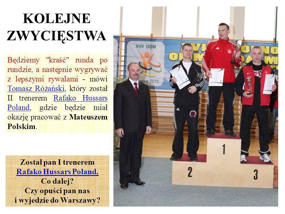 KOLEJNE ZWYCIĘSTWA Będziemy kraść runda po rundzie, a następnie wygrywać z lepszymi rywalami - mówi Tomasz Różański, który został II trenerem Rafako Hussars Poland, gdzie będzie miał okazję pracować z Mateuszem Polskim.