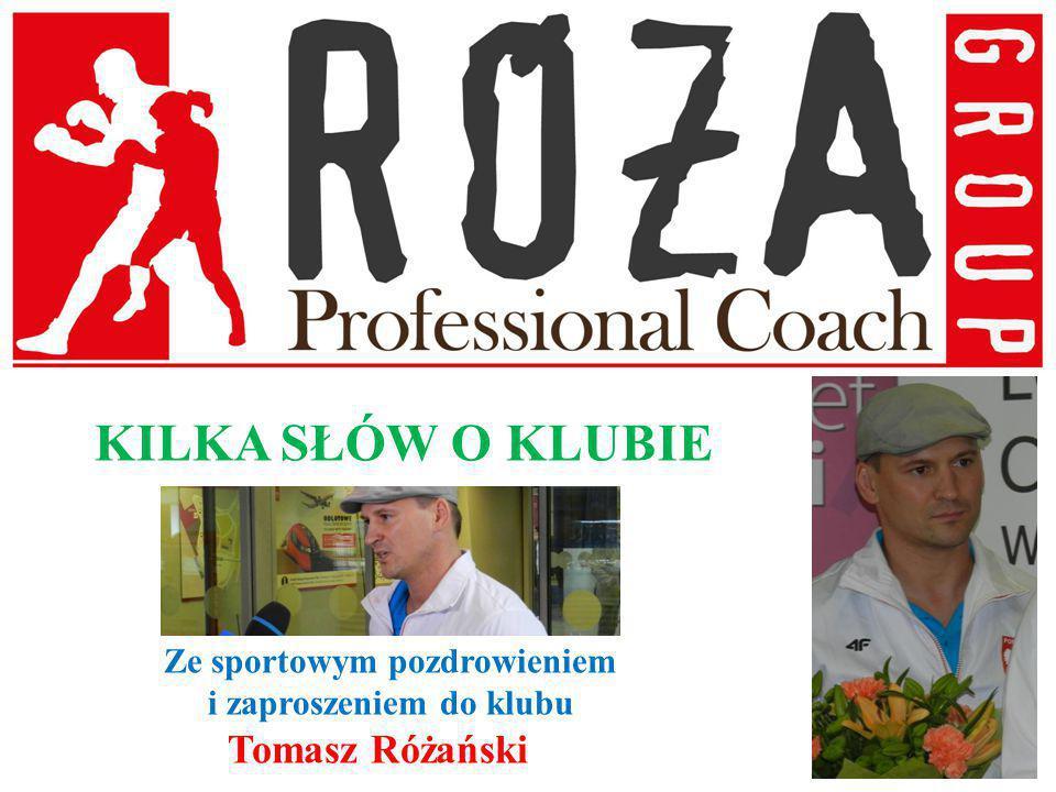 KILKA SŁÓW O KLUBIE Ze sportowym pozdrowieniem i zaproszeniem do klubu Tomasz Różański