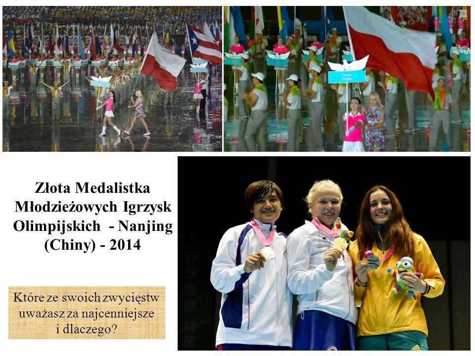 Złota Medalistka Młodzieżowych Igrzysk Olimpijskich - Nanjing (Chiny) - 2014 Które ze swoich zwycięstw uważasz za najcenniejsze i dlaczego
