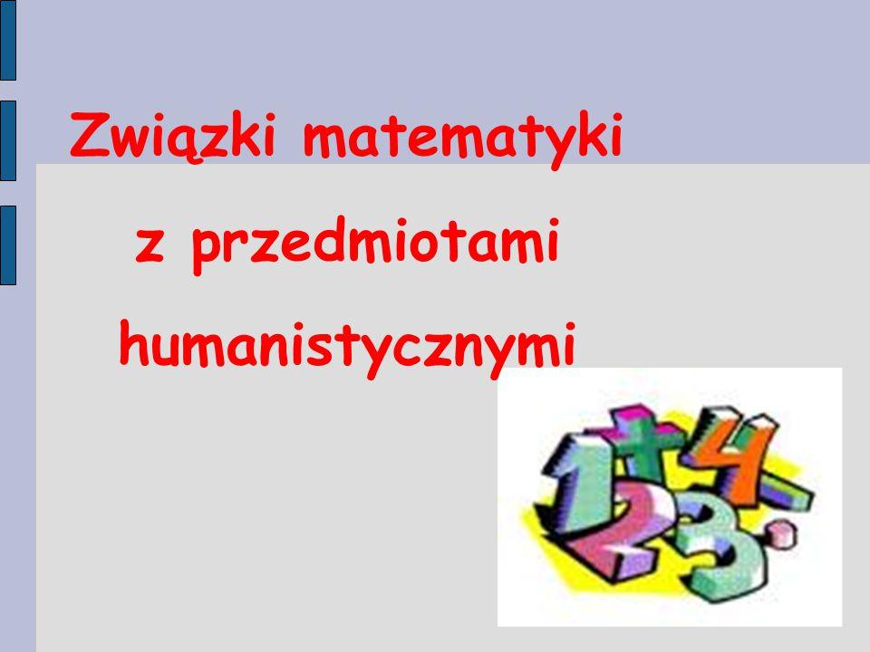 Związki matematyki z przedmiotami humanistycznymi