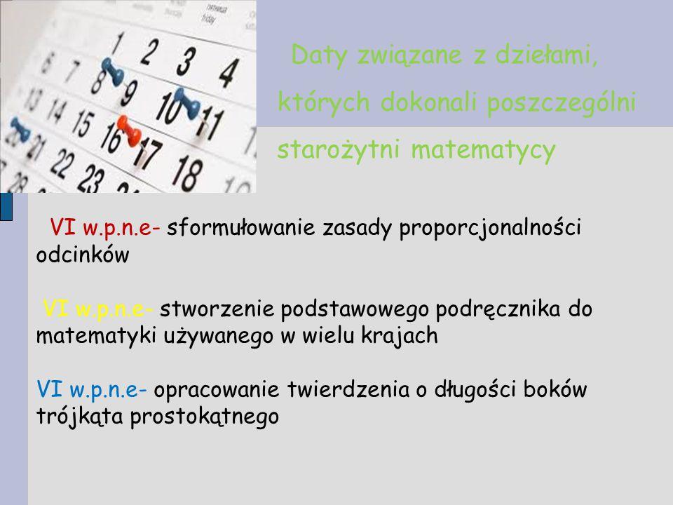 VI w.p.n.e- sformułowanie zasady proporcjonalności odcinków VI w.p.n.e- stworzenie podstawowego podręcznika do matematyki używanego w wielu krajach VI