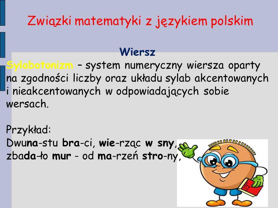 Związki matematyki z językiem polskim Wiersz Sylabotonizm – system numeryczny wiersza oparty na zgodności liczby oraz układu sylab akcentowanych i nie