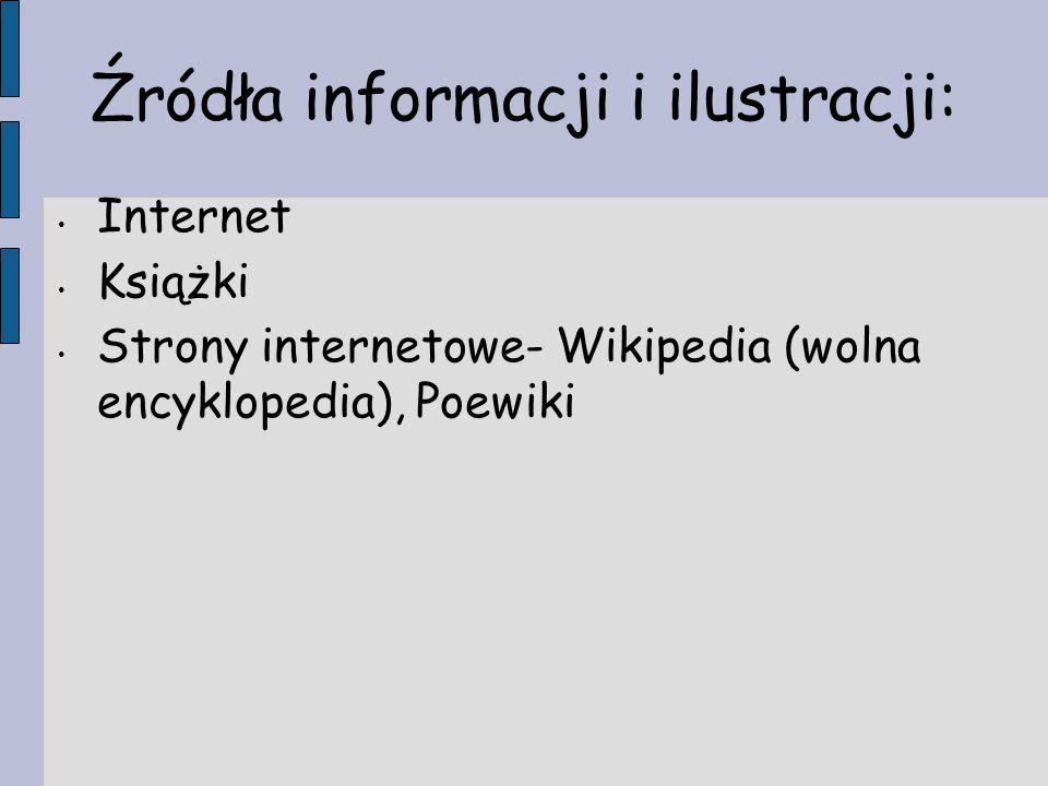 Źródła informacji i ilustracji: Internet Książki Strony internetowe- Wikipedia (wolna encyklopedia), Poewiki