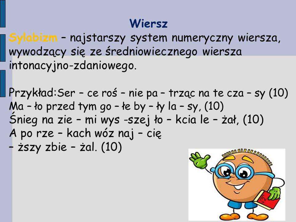 Wiersz Sylabizm – najstarszy system numeryczny wiersza, wywodzący się ze średniowiecznego wiersza intonacyjno-zdaniowego. Przykład: Ser – ce roś – nie