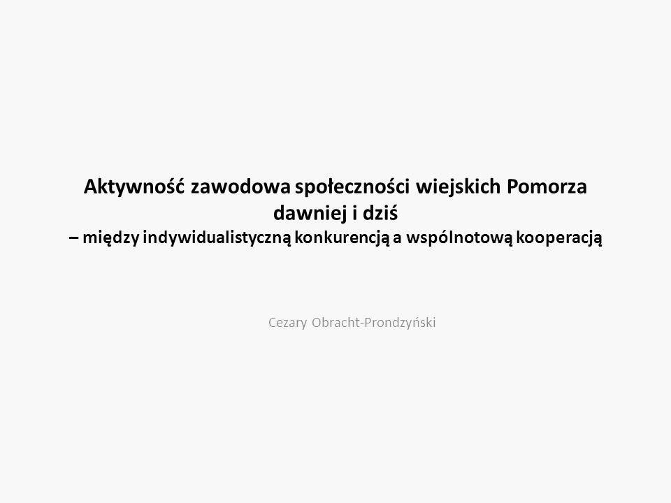 Aktywność zawodowa społeczności wiejskich Pomorza dawniej i dziś – między indywidualistyczną konkurencją a wspólnotową kooperacją Cezary Obracht-Prondzyński