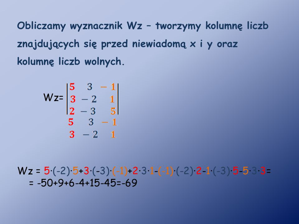 Obliczamy wyznacznik Wz – tworzymy kolumnę liczb znajdujących się przed niewiadomą x i y oraz kolumnę liczb wolnych.