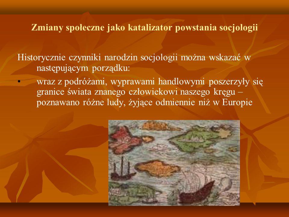 Zmiany społeczne jako katalizator powstania socjologii Historycznie czynniki narodzin socjologii można wskazać w następującym porządku: wraz z podróża