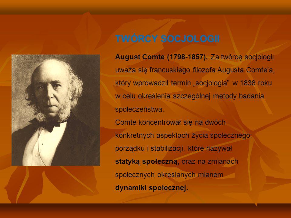 """TWÓRCY SOCJOLOGII August Comte (1798-1857). Za twórcę socjologii uważa się francuskiego filozofa Augusta Comte'a, który wprowadził termin """"socjologia"""""""