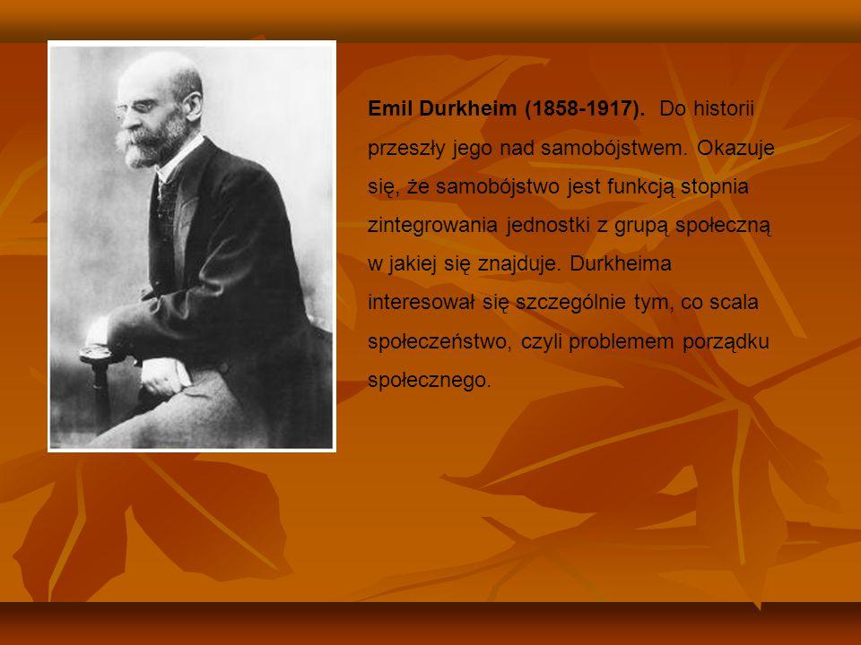 Emil Durkheim (1858-1917). Do historii przeszły jego nad samobójstwem. Okazuje się, że samobójstwo jest funkcją stopnia zintegrowania jednostki z grup