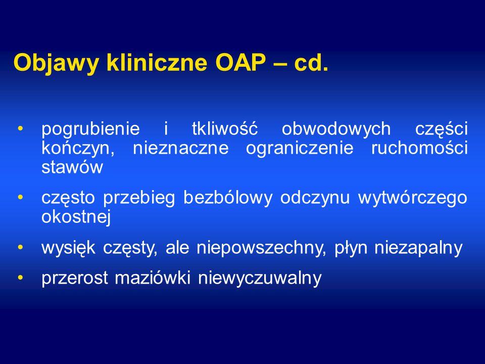 Objawy kliniczne OAP – cd. pogrubienie i tkliwość obwodowych części kończyn, nieznaczne ograniczenie ruchomości stawów często przebieg bezbólowy odczy