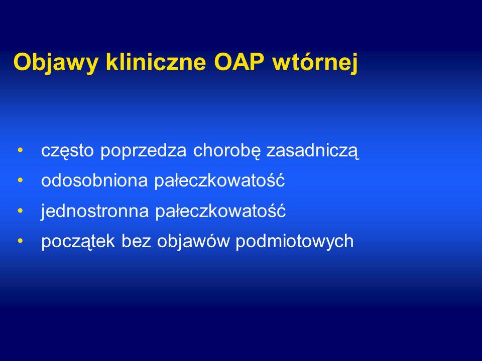 Objawy kliniczne OAP wtórnej często poprzedza chorobę zasadniczą odosobniona pałeczkowatość jednostronna pałeczkowatość początek bez objawów podmiotow