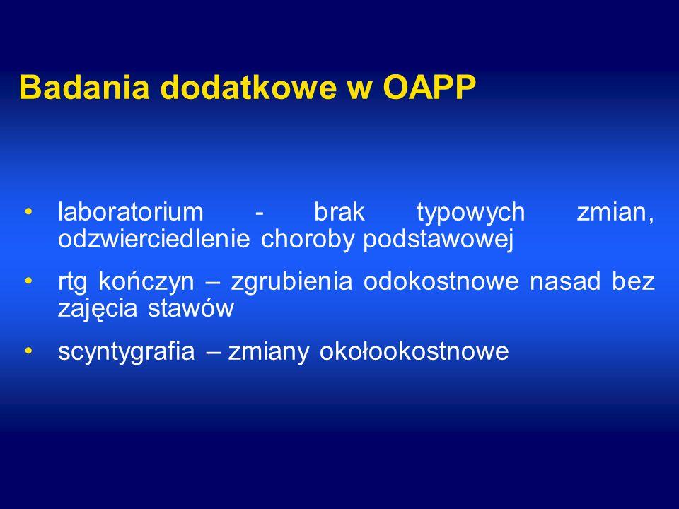Badania dodatkowe w OAPP laboratorium - brak typowych zmian, odzwierciedlenie choroby podstawowej rtg kończyn – zgrubienia odokostnowe nasad bez zajęc
