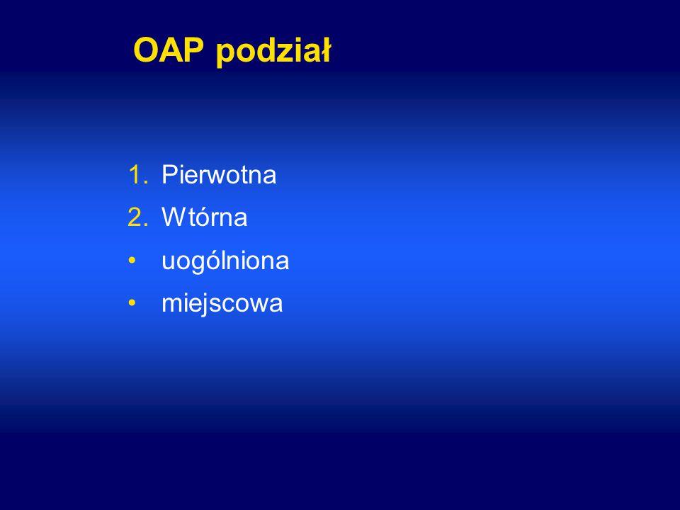 OAP wtórna uogólniona - podział 1.Płucna - raki oskrzelopochodne i inne nowotwory - zwłóknienie płuc - przewlekłe zakażenia - śródbłoniak opłucnej - mukowiscydoza - przewlekła obturacyjna choroba płuc