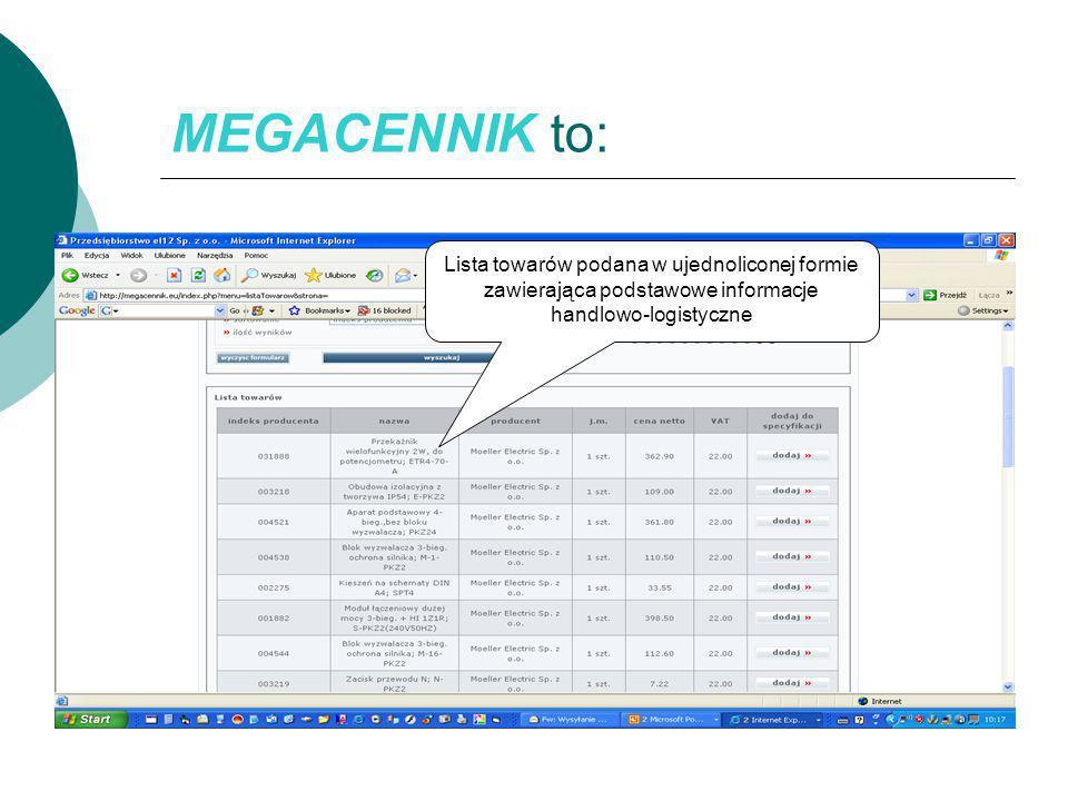 MEGACENNIK to:  Informacja handlowa o ponad 260 000 wyrobów branży elektrotechnicznej Lista towarów podana w ujednoliconej formie zawierająca podstawowe informacje handlowo-logistyczne