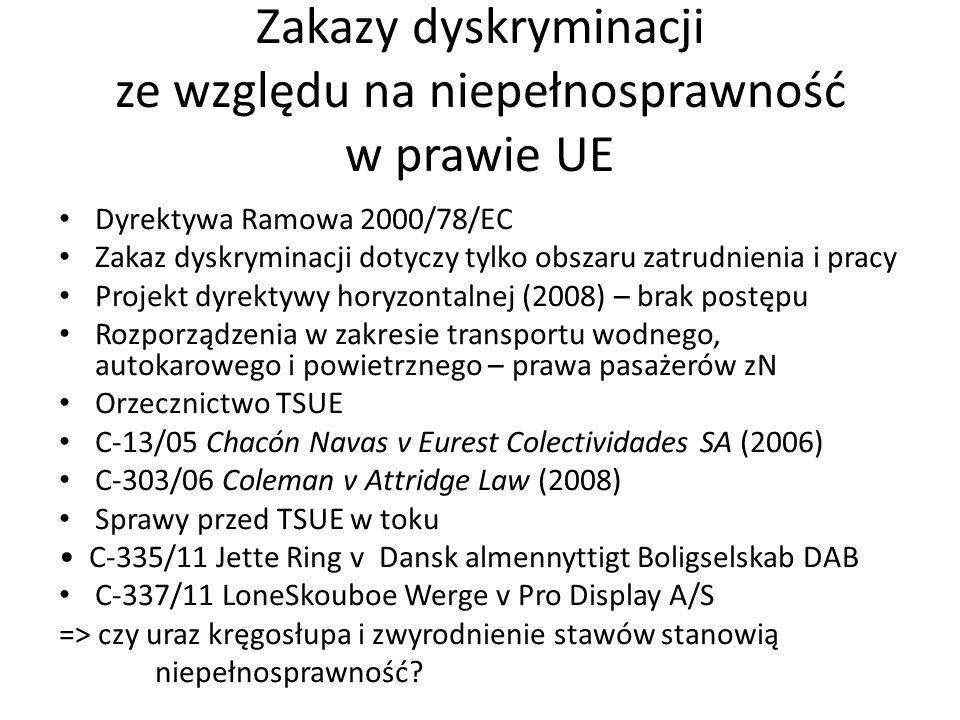 Zakazy dyskryminacji ze względu na niepełnosprawność w prawie UE Dyrektywa Ramowa 2000/78/EC Zakaz dyskryminacji dotyczy tylko obszaru zatrudnienia i