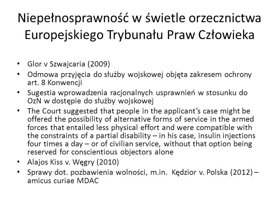 Niepełnosprawność w świetle orzecznictwa Europejskiego Trybunału Praw Człowieka Glor v Szwajcaria (2009) Odmowa przyjęcia do służby wojskowej objęta z
