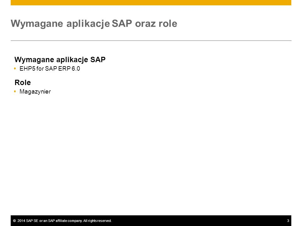 ©2014 SAP SE or an SAP affiliate company. All rights reserved.3 Wymagane aplikacje SAP oraz role Wymagane aplikacje SAP  EHP5 for SAP ERP 6.0 Role 