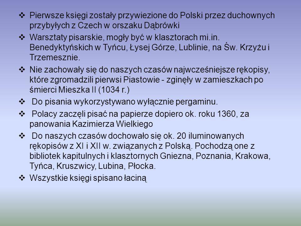  Pierwsze księgi zostały przywiezione do Polski przez duchownych przybyłych z Czech w orszaku Dąbrówki  Warsztaty pisarskie, mogły być w klasztorach