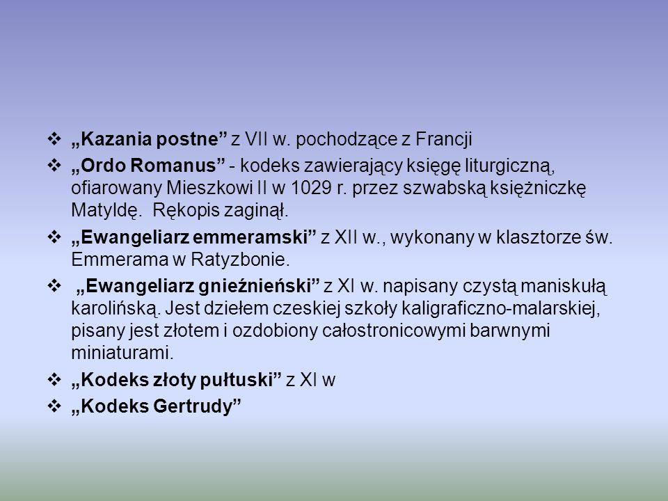 """ """"Kazania postne"""" z VII w. pochodzące z Francji  """"Ordo Romanus"""" - kodeks zawierający księgę liturgiczną, ofiarowany Mieszkowi II w 1029 r. przez szw"""
