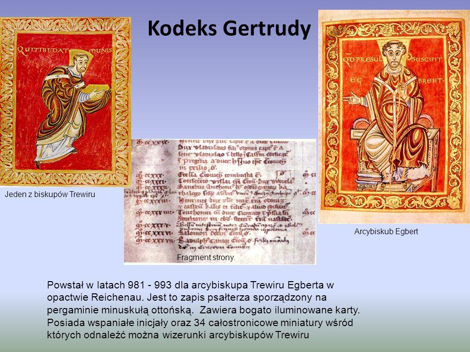 Kodeks Gertrudy Powstał w latach 981 - 993 dla arcybiskupa Trewiru Egberta w opactwie Reichenau. Jest to zapis psałterza sporządzony na pergaminie min