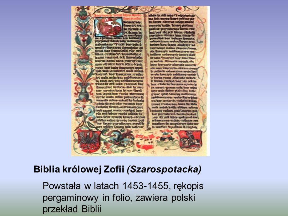 Biblia królowej Zofii (Szarospotacka) Powstała w latach 1453-1455, rękopis pergaminowy in folio, zawiera polski przekład Biblii
