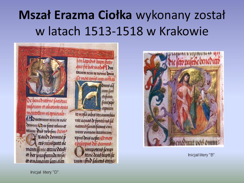 Mszał Erazma Ciołka wykonany został w latach 1513-1518 w Krakowie Inicjał litery