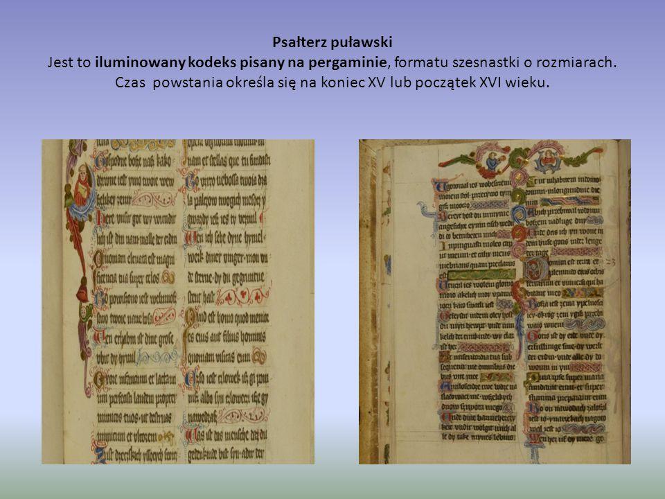 Psałterz puławski Jest to iluminowany kodeks pisany na pergaminie, formatu szesnastki o rozmiarach. Czas powstania określa się na koniec XV lub począt