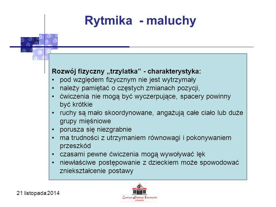 """21 listopada 2014 Rytmika - maluchy Rozwój fizyczny """"trzylatka"""" - charakterystyka: pod względem fizycznym nie jest wytrzymały należy pamiętać o częsty"""
