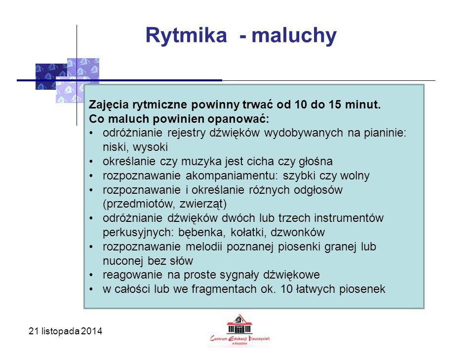 21 listopada 2014 Rytmika - maluchy Zajęcia rytmiczne powinny trwać od 10 do 15 minut. Co maluch powinien opanować: odróżnianie rejestry dźwięków wydo