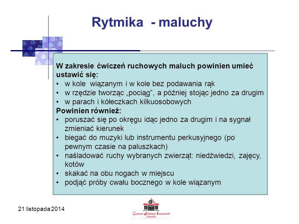 21 listopada 2014 Rytmika - maluchy W zakresie ćwiczeń ruchowych maluch powinien umieć ustawić się: w kole wiązanym i w kole bez podawania rąk w rzędz