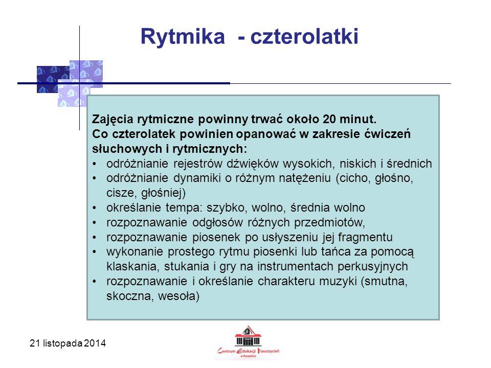 21 listopada 2014 Rytmika - czterolatki Zajęcia rytmiczne powinny trwać około 20 minut. Co czterolatek powinien opanować w zakresie ćwiczeń słuchowych