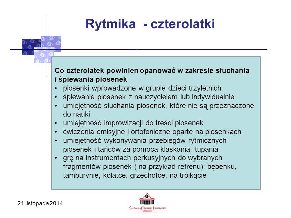 21 listopada 2014 Rytmika - czterolatki Co czterolatek powinien opanować w zakresie słuchania i śpiewania piosenek piosenki wprowadzone w grupie dziec