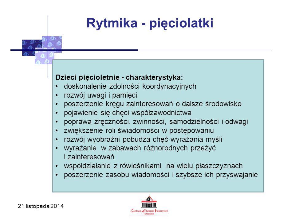 21 listopada 2014 Rytmika - pięciolatki Dzieci pięcioletnie - charakterystyka: doskonalenie zdolności koordynacyjnych rozwój uwagi i pamięci poszerzen