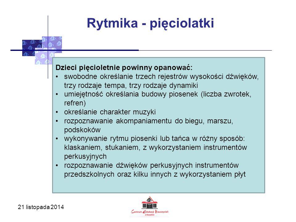 21 listopada 2014 Rytmika - pięciolatki Dzieci pięcioletnie powinny opanować: swobodne określanie trzech rejestrów wysokości dźwięków, trzy rodzaje te