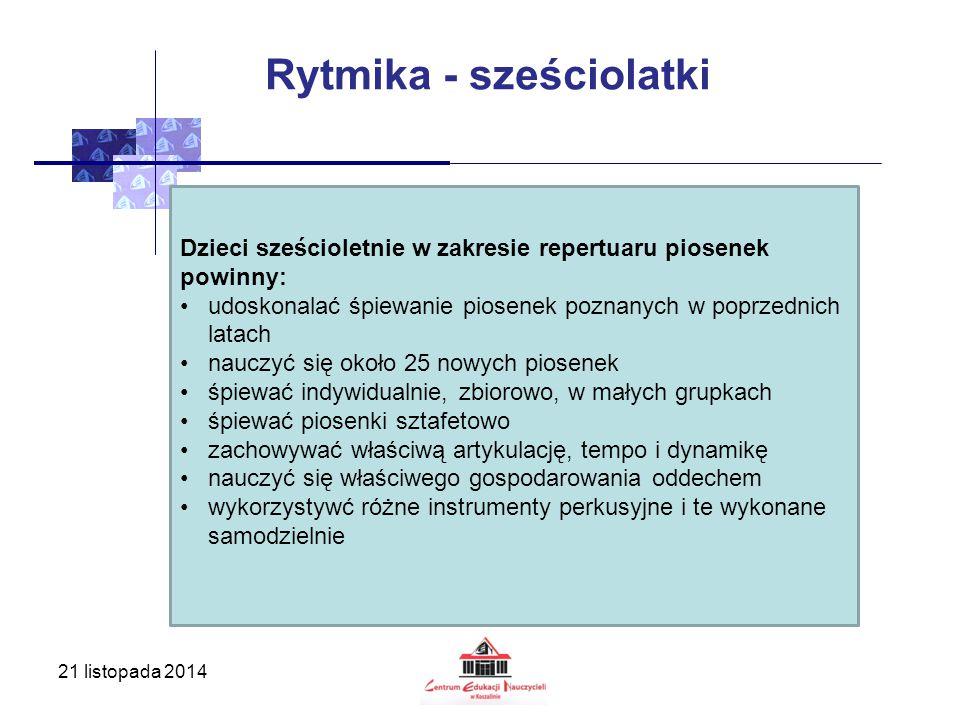 21 listopada 2014 Rytmika - sześciolatki Dzieci sześcioletnie w zakresie repertuaru piosenek powinny: udoskonalać śpiewanie piosenek poznanych w poprz