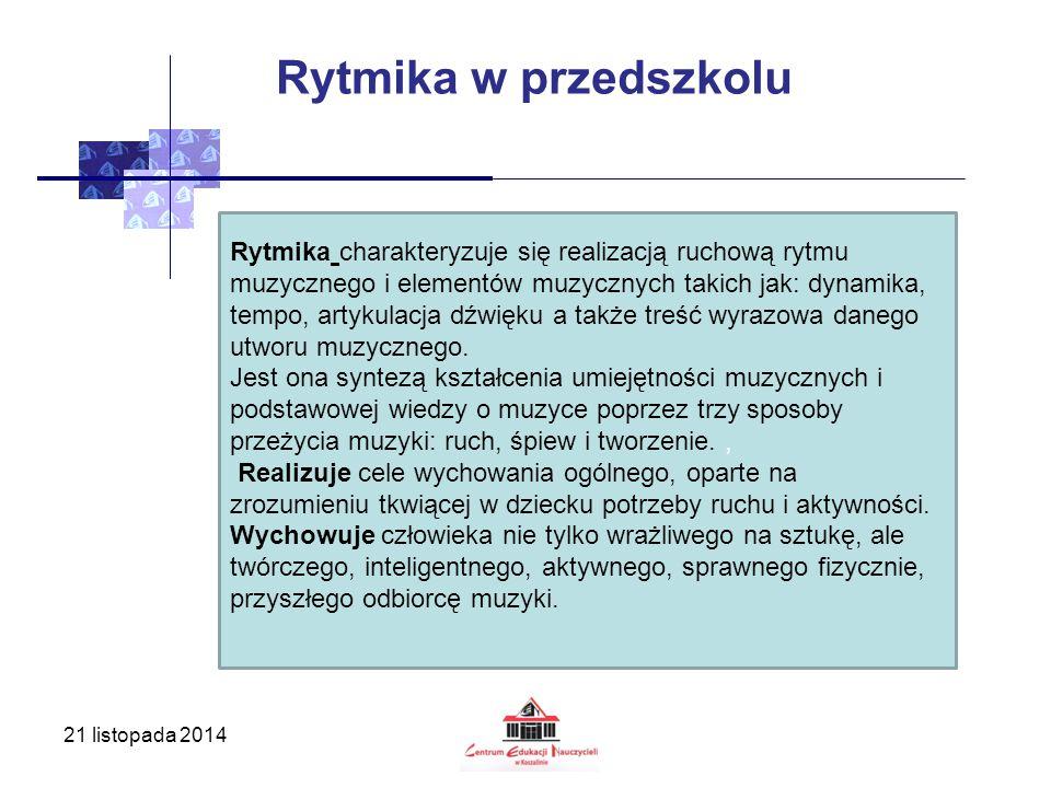 21 listopada 2014 Rytmika w przedszkolu Rytmika charakteryzuje się realizacją ruchową rytmu muzycznego i elementów muzycznych takich jak: dynamika, te