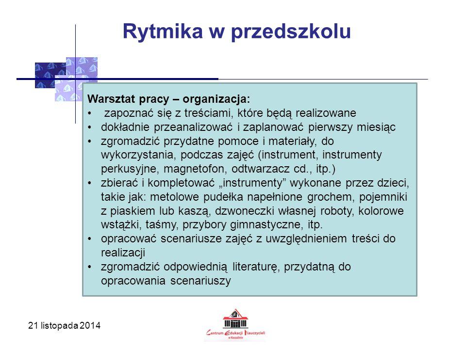 21 listopada 2014 Rytmika w przedszkolu Warsztat pracy – organizacja: zapoznać się z treściami, które będą realizowane dokładnie przeanalizować i zapl