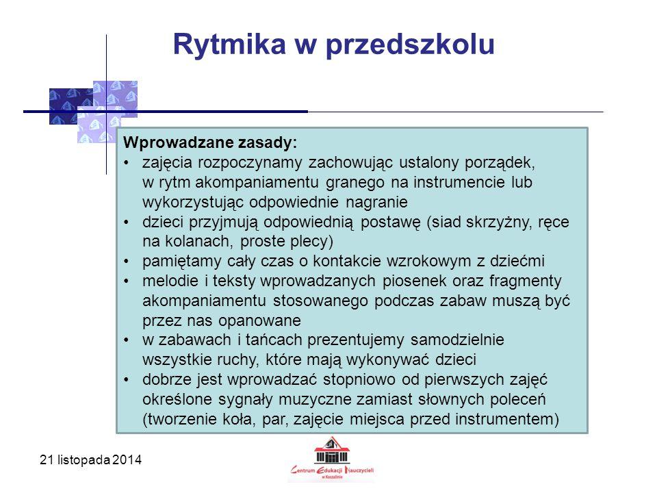 21 listopada 2014 Rytmika w przedszkolu Wprowadzane zasady: zajęcia rozpoczynamy zachowując ustalony porządek, w rytm akompaniamentu granego na instru