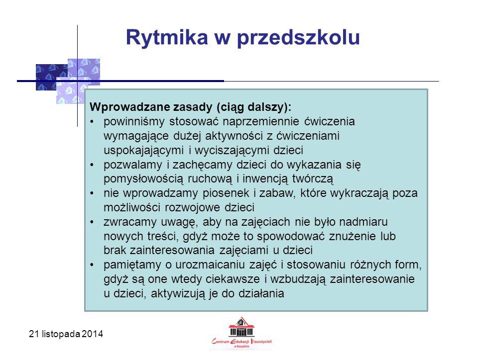 21 listopada 2014 Rytmika w przedszkolu Wprowadzane zasady (ciąg dalszy): powinniśmy stosować naprzemiennie ćwiczenia wymagające dużej aktywności z ćw