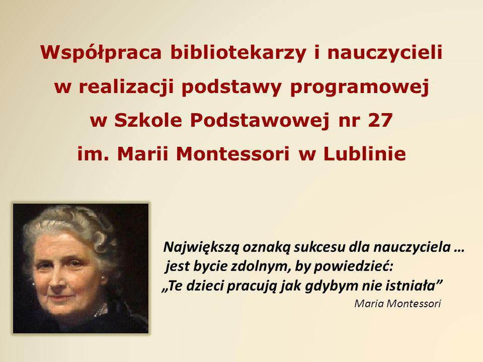 Współpraca bibliotekarzy i nauczycieli w realizacji podstawy programowej w Szkole Podstawowej nr 27 im. Marii Montessori w Lublinie Największą oznaką