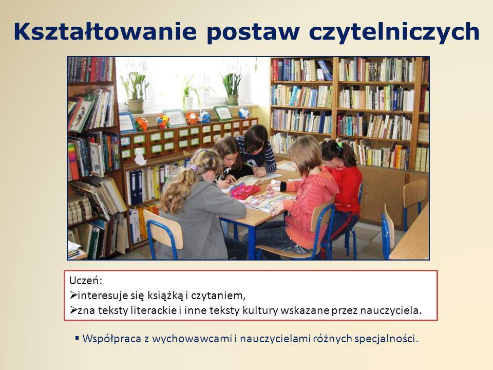 Kształtowanie postaw czytelniczych Uczeń:  interesuje się książką i czytaniem,  zna teksty literackie i inne teksty kultury wskazane przez nauczycie