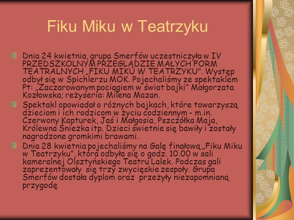 """Fiku Miku w Teatrzyku Dnia 24 kwietnia, grupa Smerfów uczestniczyła w IV PRZEDSZKOLNYM PRZEGLĄDZIE MAŁYCH FORM TEATRALNYCH """"FIKU MIKU W TEATRZYKU"""". Wy"""