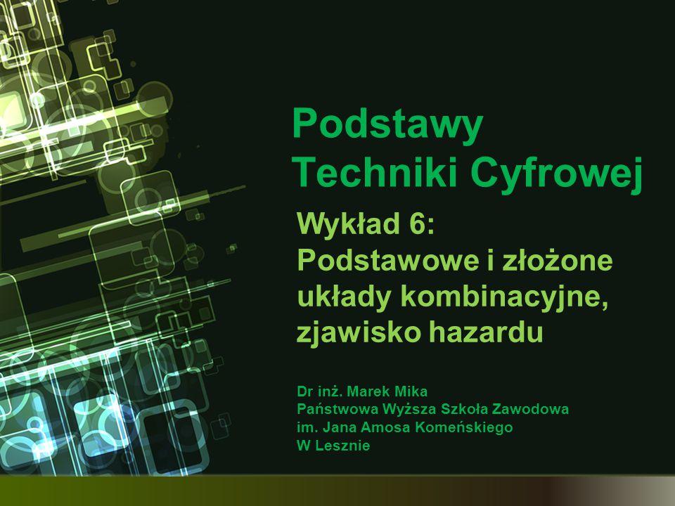 Podstawy Techniki Cyfrowej Dr inż.Marek Mika Państwowa Wyższa Szkoła Zawodowa im.