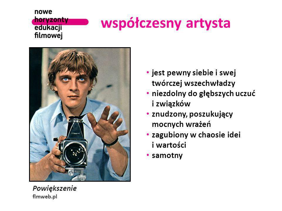 współczesny artysta Powiększenie flmweb.pl jest pewny siebie i swej twórczej wszechwładzy niezdolny do głębszych uczuć i związków znudzony, poszukujący mocnych wrażeń zagubiony w chaosie idei i wartości samotny
